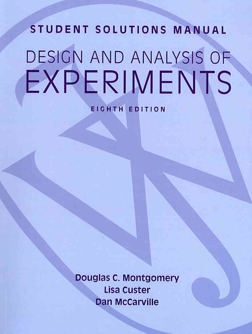 Design and Analysis of Experiments, Student Solutions Manual By Montgomery, Douglas C.