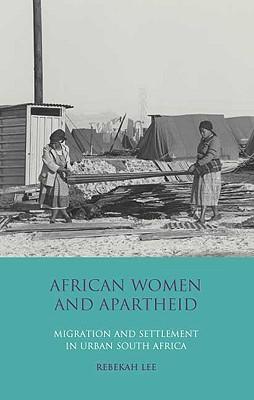 African Women and Apartheid By Lee, Rebekah